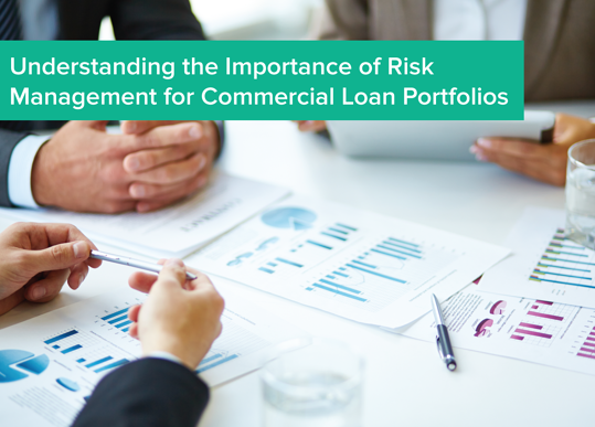 Understanding the Importance of Risk Management for Commercial Loan Portfolios