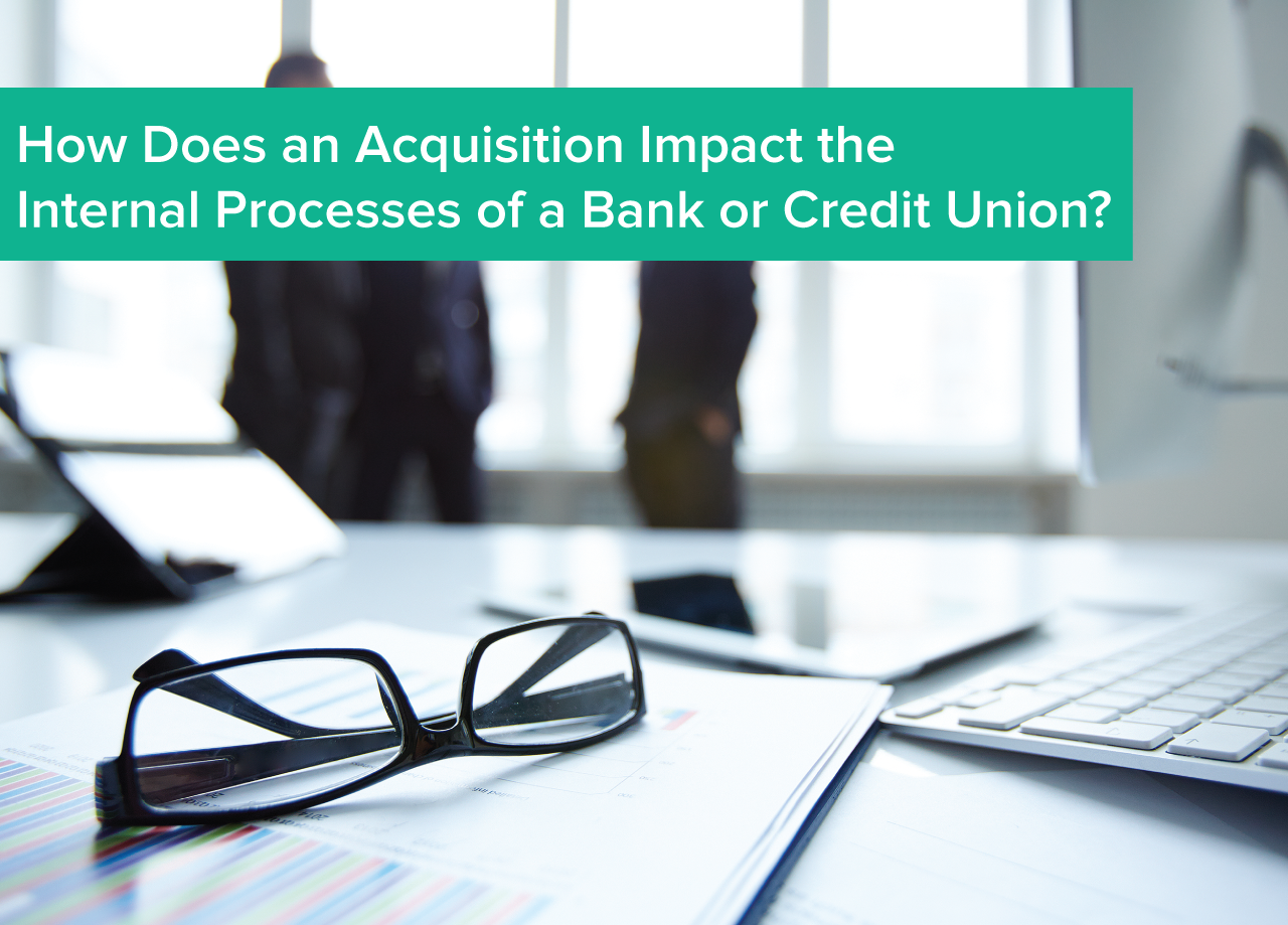 How_does_an_acquisition_impact_the_internal_processes_of_a_bank_or_credit_union.png
