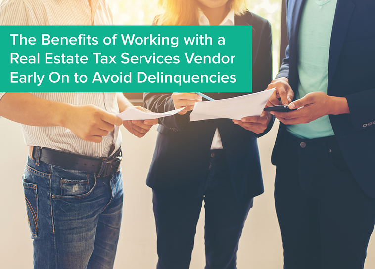 The Benefits of Working with a Real Estate Tax Services Vendor Early on to Avoid Delinquencies