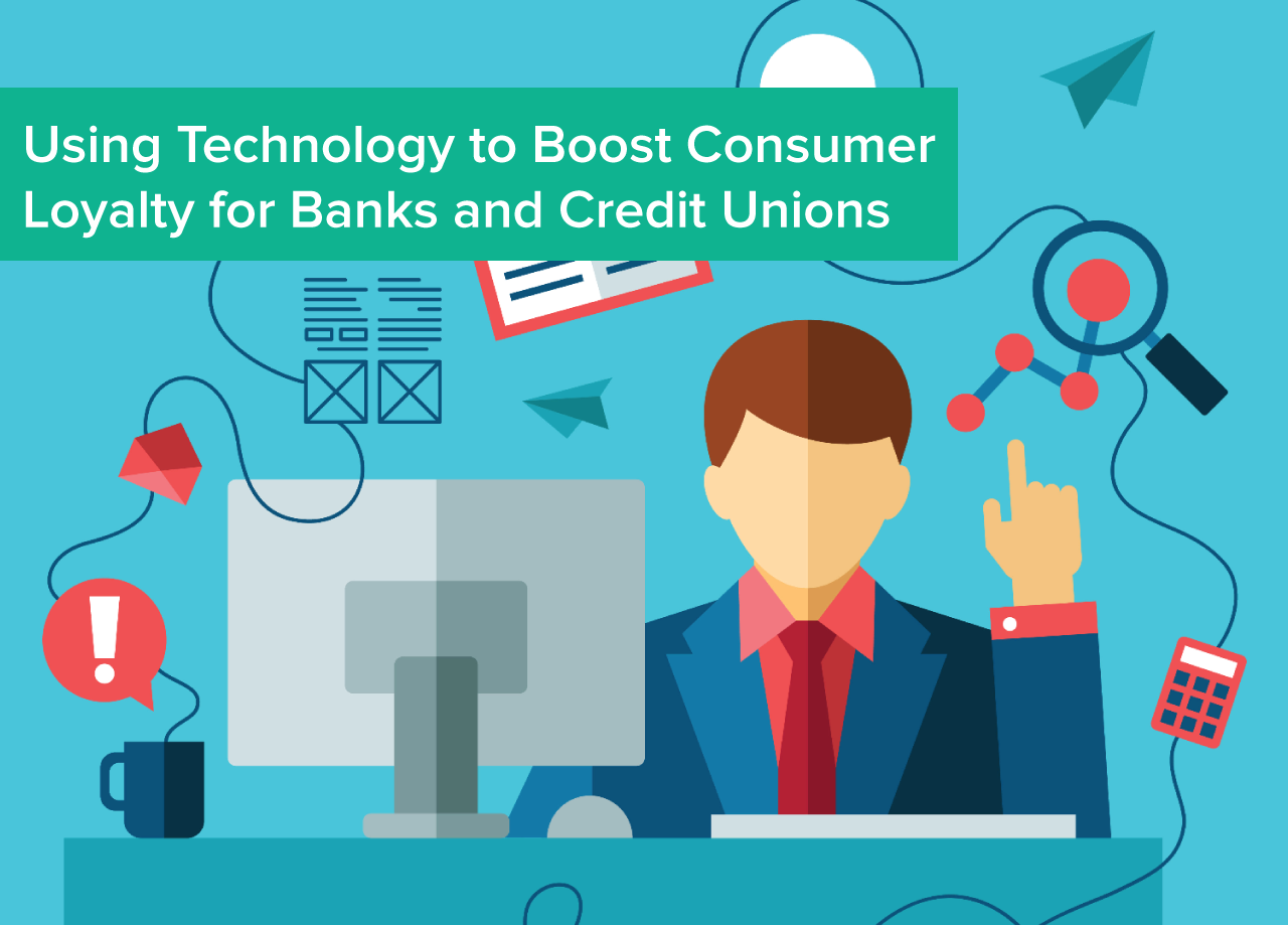 Using_Technology_to_Boost_Consumer_Loyalty_for_Banks_and_Credit_Unions.png
