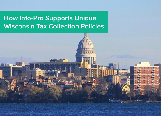How Info-Pro Supports Unique Wisconsin Tax Collection Policies