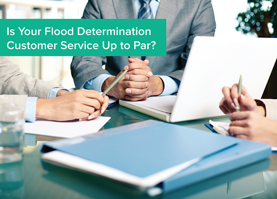 Is Your Flood Determination Customer Service Up to Par?