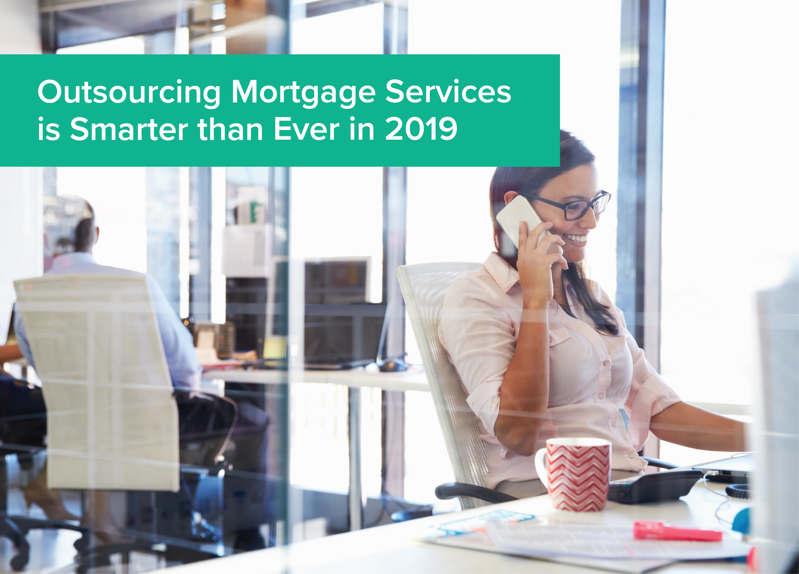 Outsourcing Mortgage services is smarter than ever in 2019