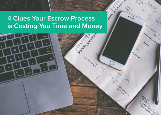 4 Clues Your Escrow Process is Costing You Time and Money